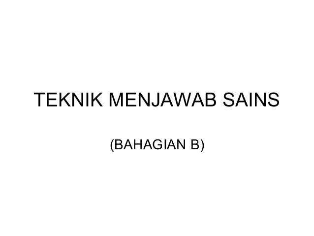 TEKNIK MENJAWAB SAINS      (BAHAGIAN B)