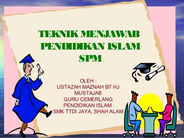 TEKNIKMENJAWAB PENDIDIKAN ISLAM SPM OLEH : USTAZAH MAZNAH BT HJ MUSTAJAB GURU CEMERLANG PENDIDIKAN ISLAM SMK TTDI JAYA, SH...