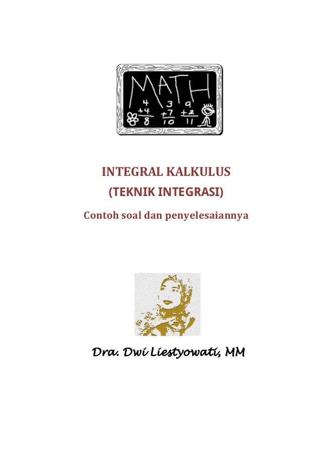 INTEGRAL KALKULUS    (TEKNIK INTEGRASI)Contoh soal dan penyelesaiannya Dra. Dwi Liestyowati, MM