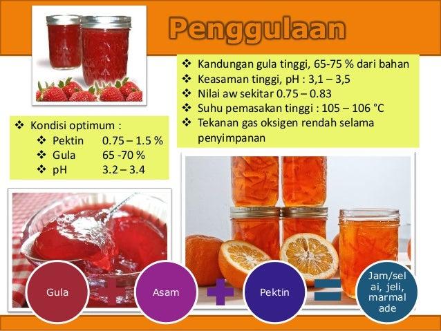 Penggulaan ❖ Kandungan gula tinggi, 65-75 % dari bahan ❖ Keasaman tinggi, pH : 3,1 – 3,5 ❖ Nilai aw sekitar 0.75 – 0.83 ❖ ...