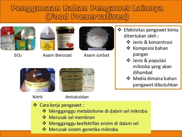 Penggunaan Bahan Pengawet Lainnya (Food Preservatives) ❖ Cara kerja pengawet : ❖ Mengganggu metabolisme di dalam sel mikro...