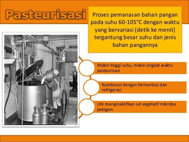Proses pemanasan bahan pangan pada suhu 60-105°C dengan waktu yang bervariasi (detik ke menit) tergantung besar suhu dan j...