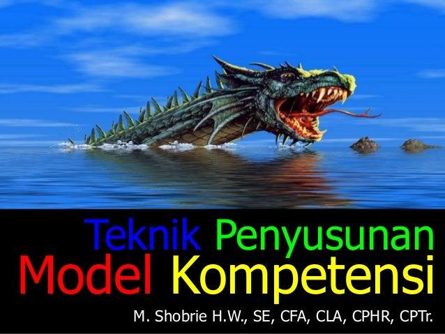 TeknikPenyusunan  Model Kompetensi  M. ShobrieH.W., SE, CFA, CLA, CPHR, CPTr.