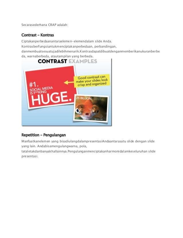Secarasederhana CRAP adalah:Contrast – KontrasCiptakanperbedaanantaraelemen-elemendalam slide Anda.Kontrasberfungsiuntukme...