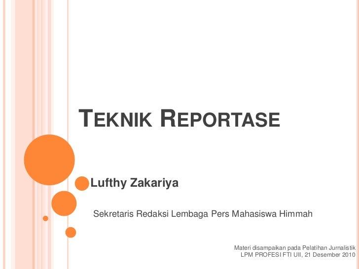 TeknikReportase<br />LufthyZakariya<br />SekretarisRedaksiLembagaPersMahasiswaHimmah<br />MateridisampaikanpadaPelatihanJu...