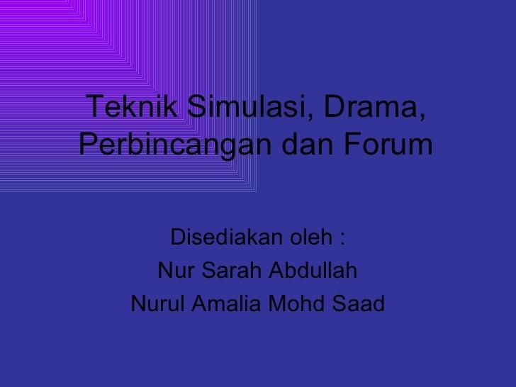 Teknik Simulasi, Drama, Perbincangan dan Forum Disediakan oleh : Nur Sarah Abdullah Nurul Amalia Mohd Saad