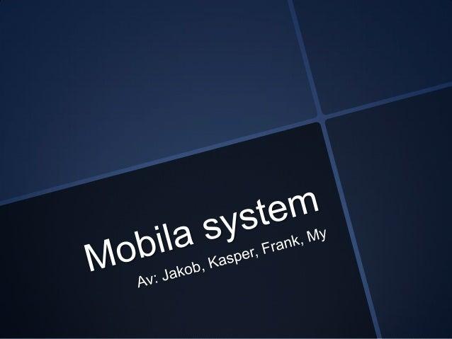 Mobila SystemI den här presentationen kommer vi prata om följande:1. Vilket/vilka behov har mobilen med Innovationer tillf...