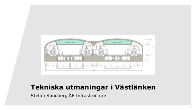 1 Tekniska utmaningar i Västlänken Stefan Sandberg ÅF Infrastructure