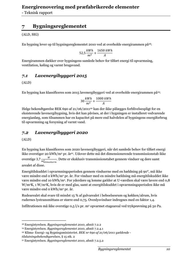 Energirenovering med præfabrikerede elementer - Teknisk rapport  7  Bygningsreglementet  (ALD, SIG) En bygning lever op ti...