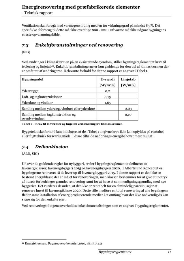 Energirenovering med præfabrikerede elementer - Teknisk rapport Ventilation skal foregå med varmegenvinding med en tør vir...
