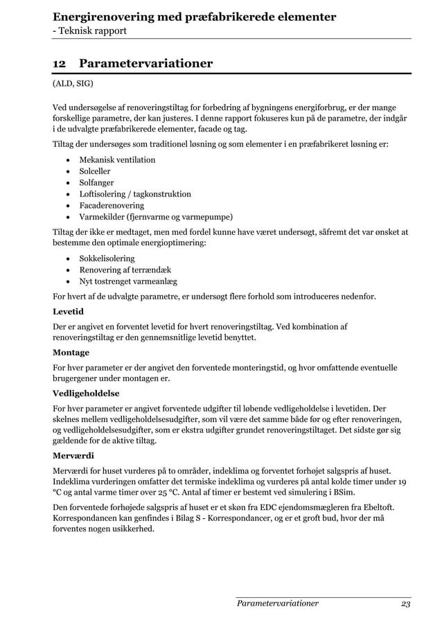 Energirenovering med præfabrikerede elementer - Teknisk rapport  12  Parametervariationer  (ALD, SIG) Ved undersøgelse af ...