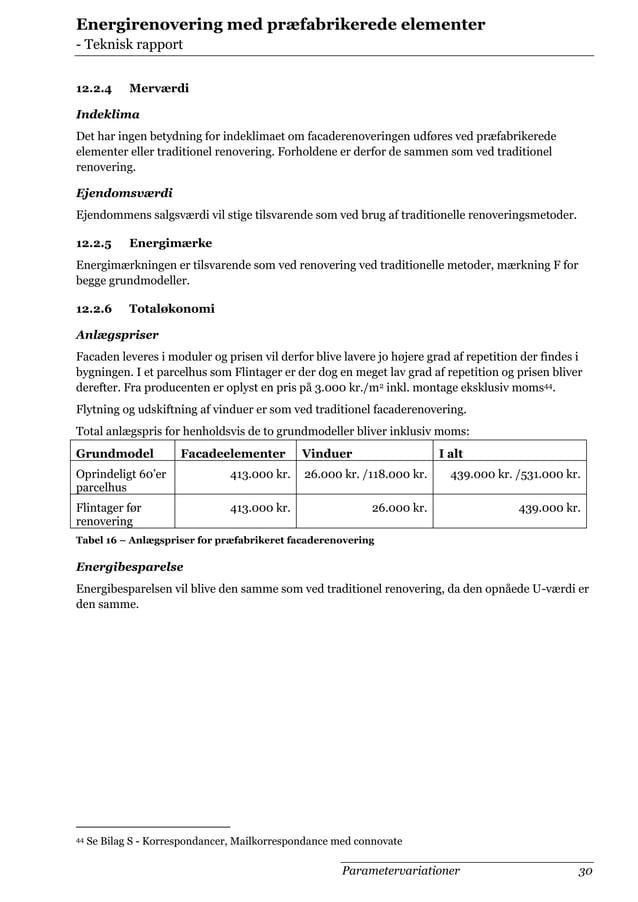 Energirenovering med præfabrikerede elementer - Teknisk rapport 12.2.4  Merværdi  Indeklima Det har ingen betydning for in...