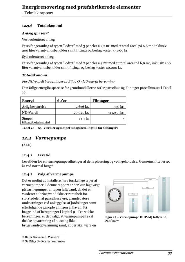 Energirenovering med præfabrikerede elementer - Teknisk rapport 12.3.6  Totaløkonomi  Anlægspriser47 Vest-orienteret anlæg...