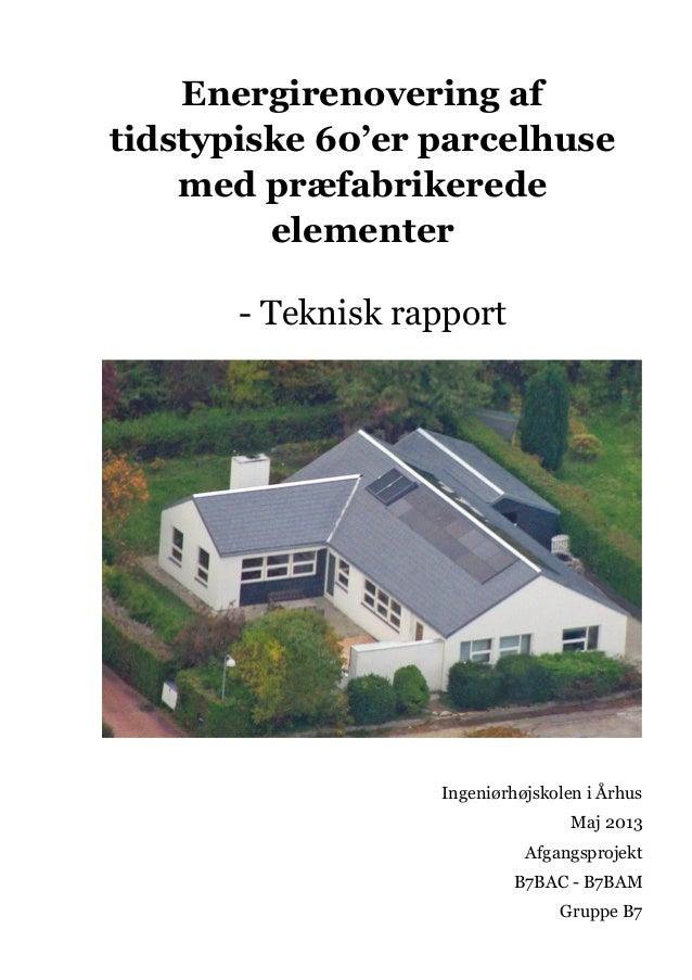 Energirenovering af tidstypiske 60'er parcelhuse med præfabrikerede elementer - Teknisk rapport  Ingeniørhøjskolen i Århus...