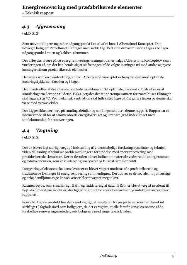 Energirenovering med præfabrikerede elementer - Teknisk rapport  4.3  Afgrænsning  (ALD, SIG) Som nævnt tidligere tages de...
