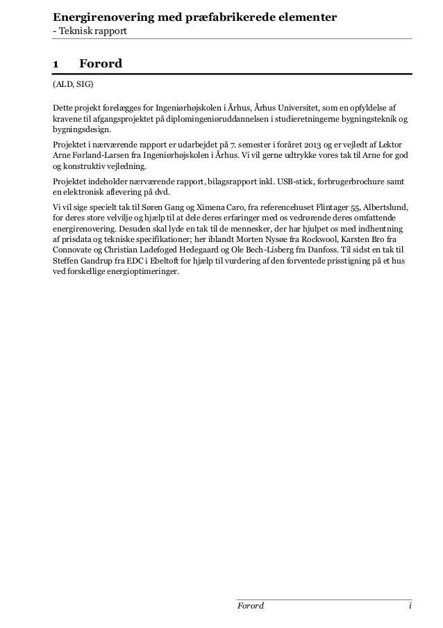 Energirenovering med præfabrikerede elementer - Teknisk rapport  1  Forord  (ALD, SIG) Dette projekt forelægges for Ingeni...