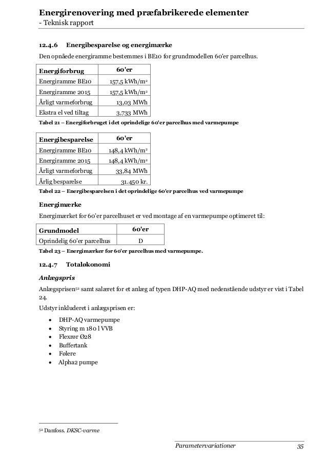 Energirenovering med præfabrikerede elementer - Teknisk rapport 12.4.6  Energibesparelse og energimærke  Den opnåede energ...