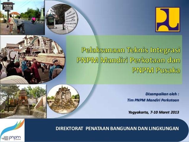 Disampaikan oleh :                        Tim PNPM Mandiri Perkotaan                         Yogyakarta, 7-10 Maret 2013DI...