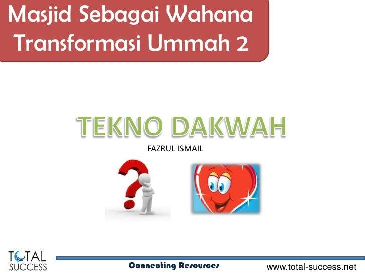 Masjid Sebagai WahanaTransformasi Ummah 2              FAZRUL ISMAIL          Connecting Resources   www.total-success.net