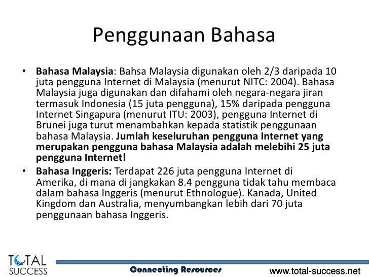 Penggunaan Bahasa• Bahasa Malaysia: Bahsa Malaysia digunakan oleh 2/3 daripada 10  juta pengguna Internet di Malaysia (men...