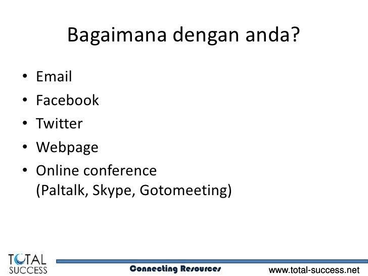 Bagaimana dengan anda?•   Email•   Facebook•   Twitter•   Webpage•   Online conference    (Paltalk, Skype, Gotomeeting)   ...