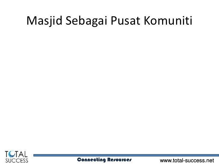 Masjid Sebagai Pusat Komuniti        Connecting Resources   www.total-success.net