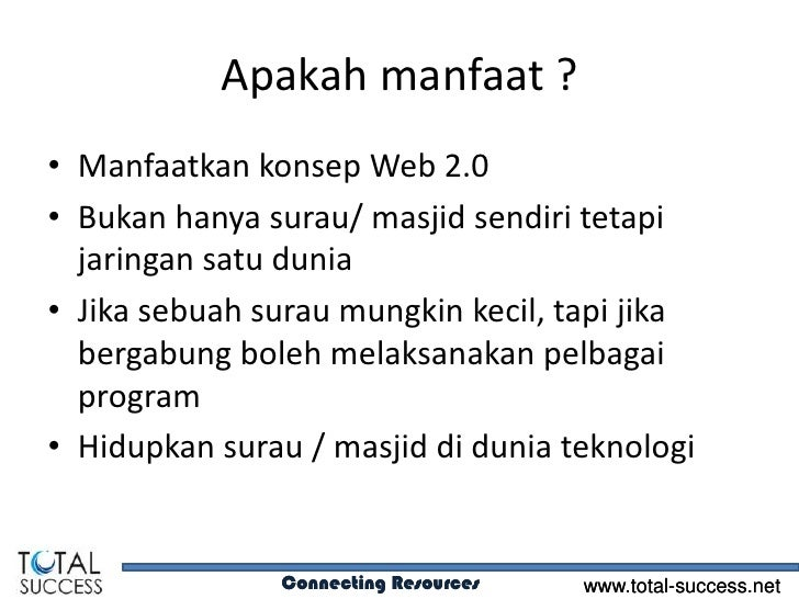 Apakah manfaat ?• Manfaatkan konsep Web 2.0• Bukan hanya surau/ masjid sendiri tetapi  jaringan satu dunia• Jika sebuah su...