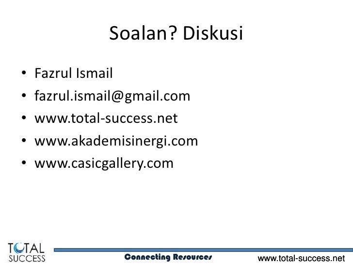 Soalan? Diskusi•   Fazrul Ismail•   fazrul.ismail@gmail.com•   www.total-success.net•   www.akademisinergi.com•   www.casi...