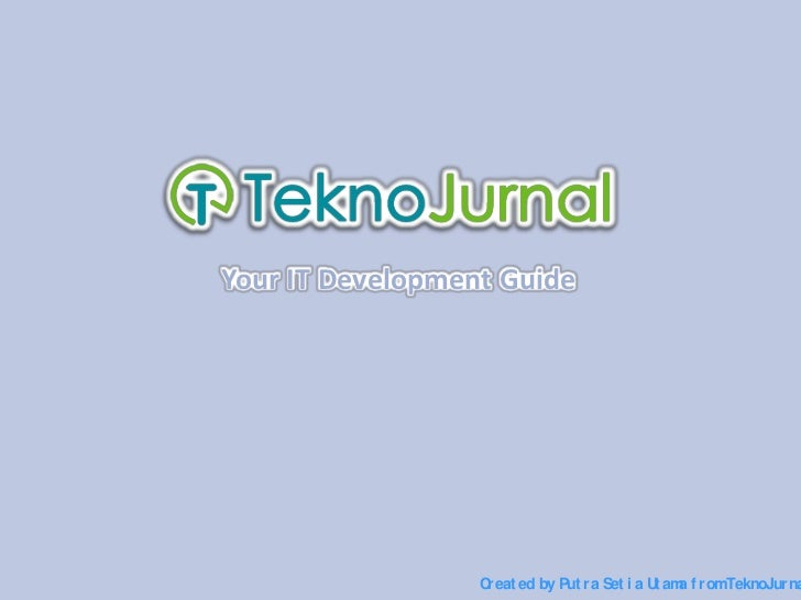 Your IT Development Guide<br />Created by Putra SetiaUtamafrom TeknoJurnal.com<br />