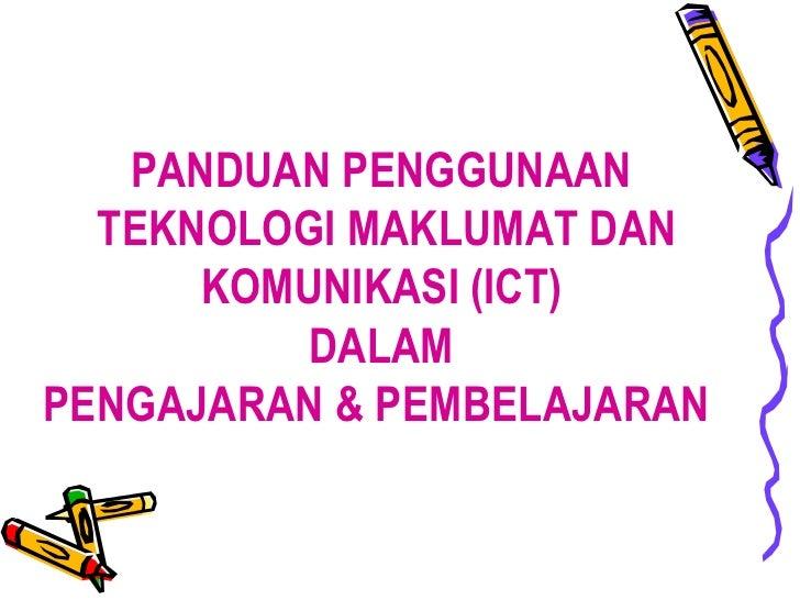 PANDUAN PENGGUNAAN  TEKNOLOGI MAKLUMAT DAN KOMUNIKASI (ICT)  DALAM  PENGAJARAN & PEMBELAJARAN