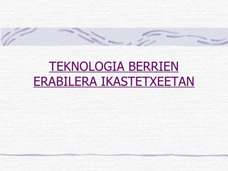TEKNOLOGIA BERRIEN ERABILERA IKASTETXEETAN