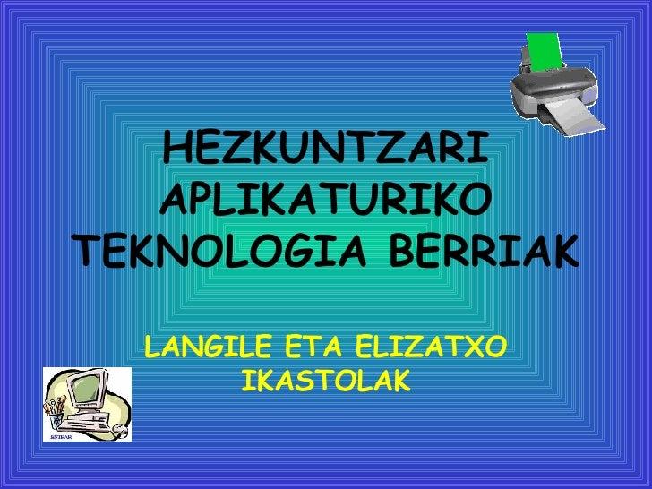 HEZKUNTZARI APLIKATURIKO TEKNOLOGIA BERRIAK LANGILE ETA ELIZATXO IKASTOLAK