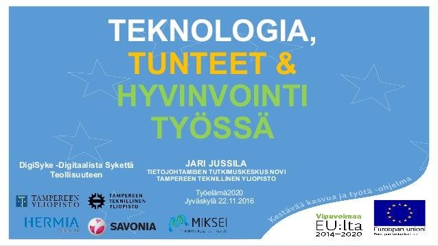 DigiSyke -Digitaalista Sykettä Teollisuuteen   TEKNOLOGIA, TUNTEET & HYVINVOINTI TYÖSSÄ JARI JUSSILA TIETOJOHTAMISEN TUT...
