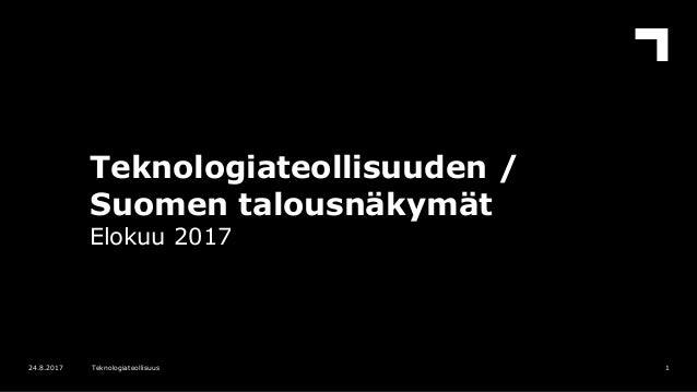 Teknologiateollisuuden / Suomen talousnäkymät Elokuu 2017 124.8.2017 Teknologiateollisuus