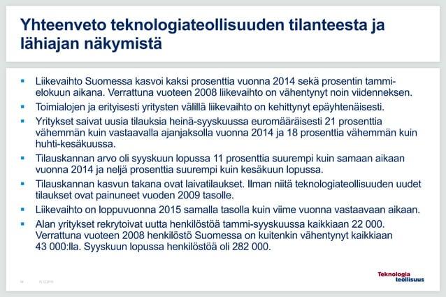  Liikevaihto Suomessa kasvoi kaksi prosenttia vuonna 2014 sekä prosentin tammi- elokuun aikana. Verrattuna vuoteen 2008 l...
