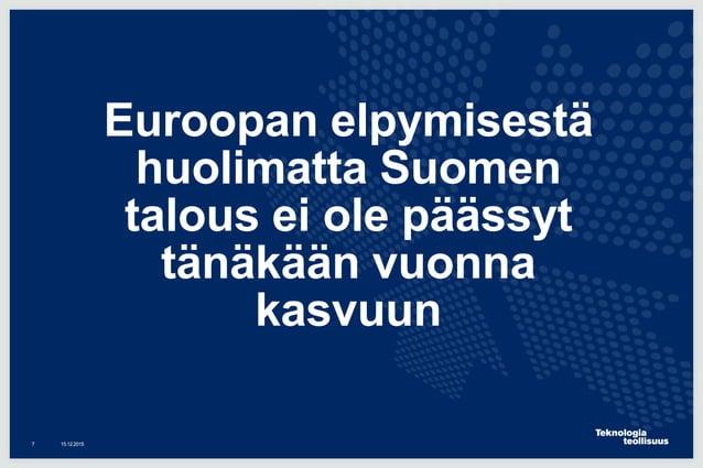 Euroopan elpymisestä huolimatta Suomen talous ei ole päässyt tänäkään vuonna kasvuun 16.12.20157