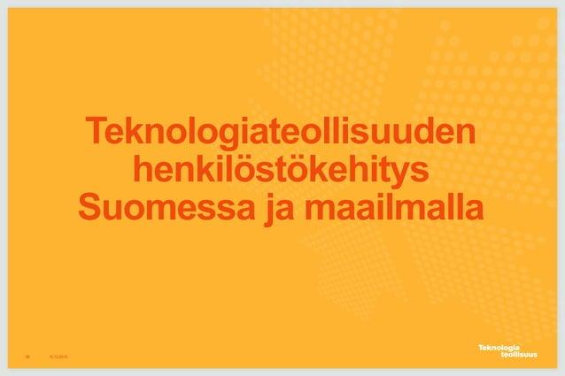 Teknologiateollisuuden henkilöstökehitys Suomessa ja maailmalla 16.12.201599