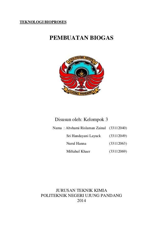 TEKNOLOGI BIOPROSES PEMBUATAN BIOGAS Disusun oleh: Kelompok 3 Nama : Abshami Rislaman Zainal (33112040) Sri Handayani Layu...