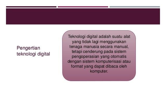 pengertian teknologi digital Teknologi digital semakin berkembang semakin canggihnya teknologi digital masa kini membuat perubahan besar terhadap dunia, lahirnya berbagai macam.