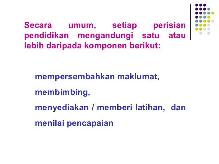 <ul><li>Secara umum, setiap perisian pendidikan mengandungi satu atau lebih daripada komponen berikut: </li></ul><ul><ul><...