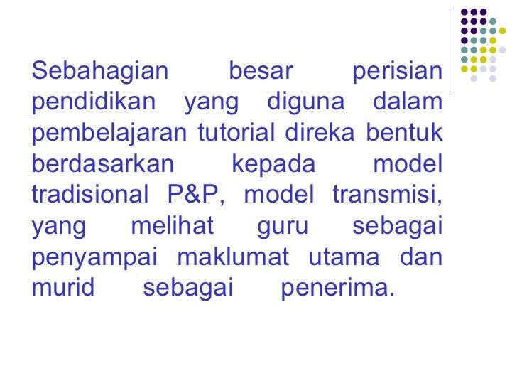 Sebahagian besar perisian pendidikan yang diguna dalam pembelajaran tutorial direka bentuk berdasarkan kepada model tradis...