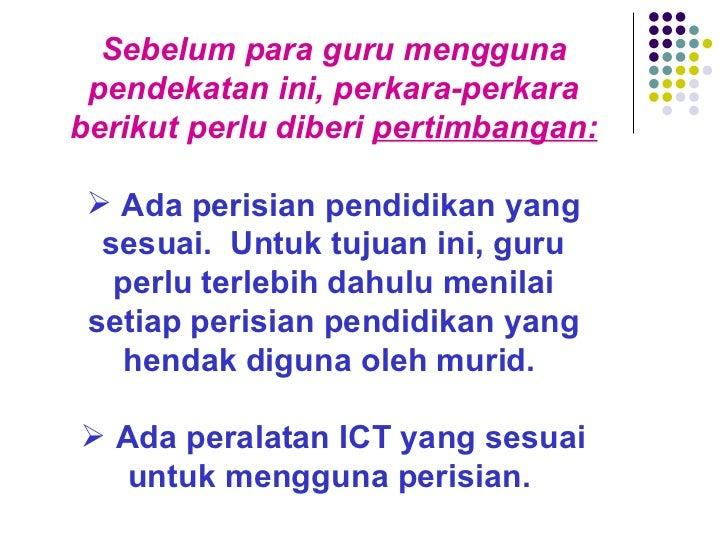 <ul><li>Sebelum para guru mengguna pendekatan ini, perkara-perkara berikut perlu diberi  pertimbangan: </li></ul><ul><li>A...