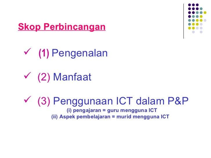 <ul><li>(1)  Pengenalan </li></ul><ul><ul><li>(2)  Manfaat </li></ul></ul><ul><li>(3)  Penggunaan ICT dalam P&P </li></ul>...