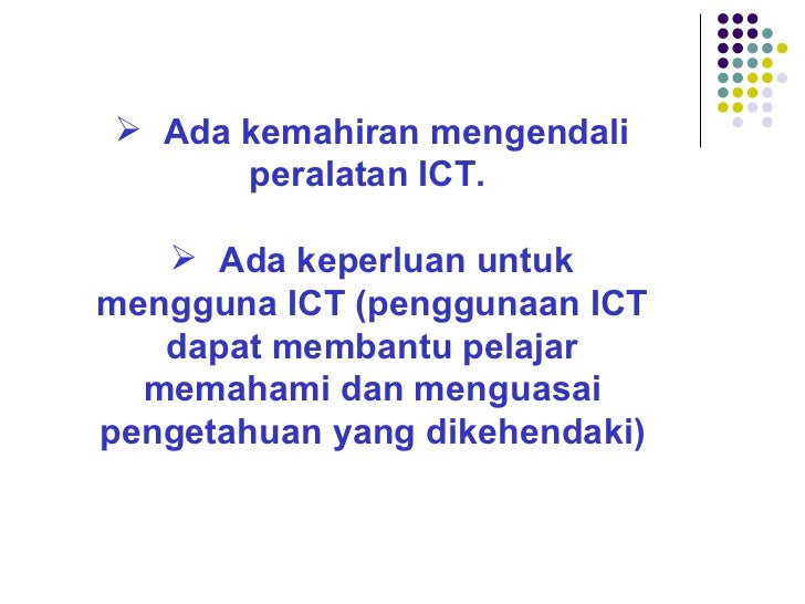 <ul><li>Ada kemahiran mengendali peralatan ICT.  </li></ul><ul><li>Ada keperluan untuk mengguna ICT (penggunaan ICT dapat ...