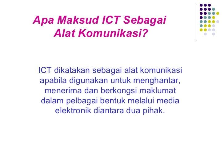 Apa Maksud ICT Sebagai  Alat Komunikasi? ICT dikatakan sebagai alat komunikasi apabila digunakan untuk menghantar, menerim...