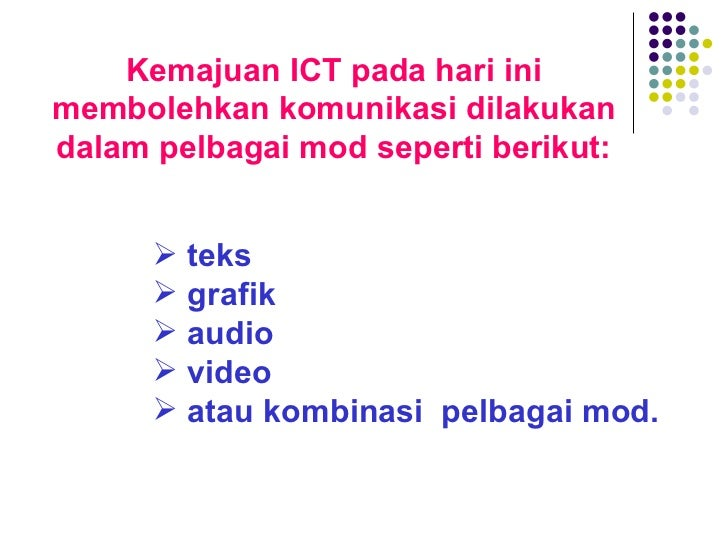 Kemajuan ICT pada hari ini membolehkan komunikasi dilakukan dalam pelbagai mod seperti berikut: <ul><li>teks </li></ul><ul...