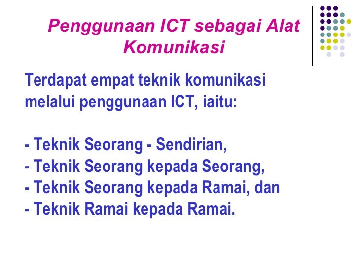 Terdapat empat teknik komunikasi melalui penggunaan ICT, iaitu:  -  Teknik Seorang - Sendirian, - Teknik Seorang kepada S...