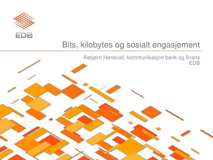 Bits, kilobytes og sosialt engasjement<br />Asbjørn Hønsvall, kommunikasjon bank og finans<br />EDB<br />