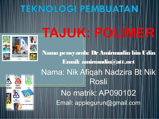 TAJUK: POLIMERNama pensyarah: DrAmirmudin bin UdinEmail: amirmudin@att.netNama: Nik Afiqah Nadzira Bt NikRosliNo matrik: A...
