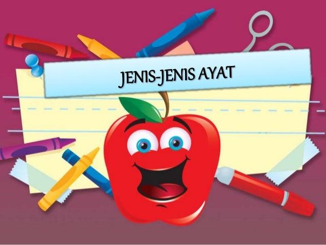 Dalam bahasa Melayu terdapat empat jenis ayat, iaitu ayat penyata, ayat tanya, ayat perintah dan ayat seruan.
